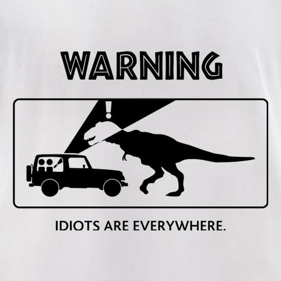 Warning Idiots Are Everywhere t-shirts for ladies