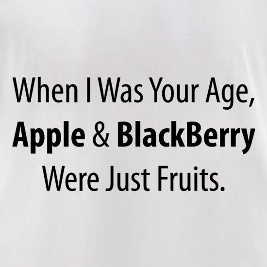 When I Was Your Age, Apple And Blackberry Were Just Fruits t-shirts for ladies