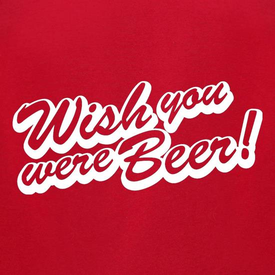 Wish You Were Beer t-shirts for ladies