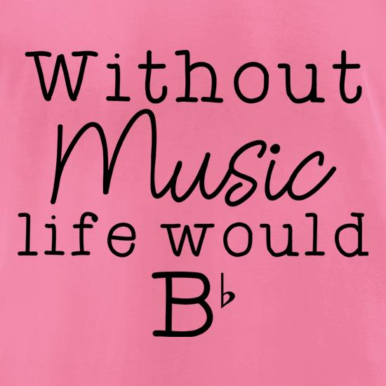 Without Music, Life Would Be Flat t-shirts for ladies