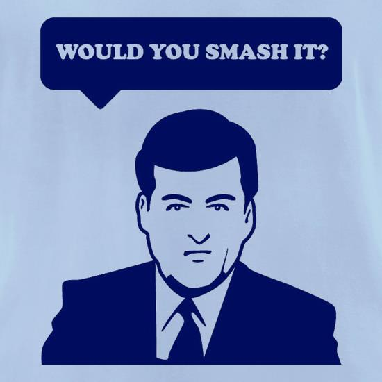 Would You Smash It? t-shirts for ladies