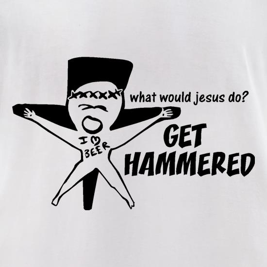 What would jesus do? Get hammered t-shirts for ladies