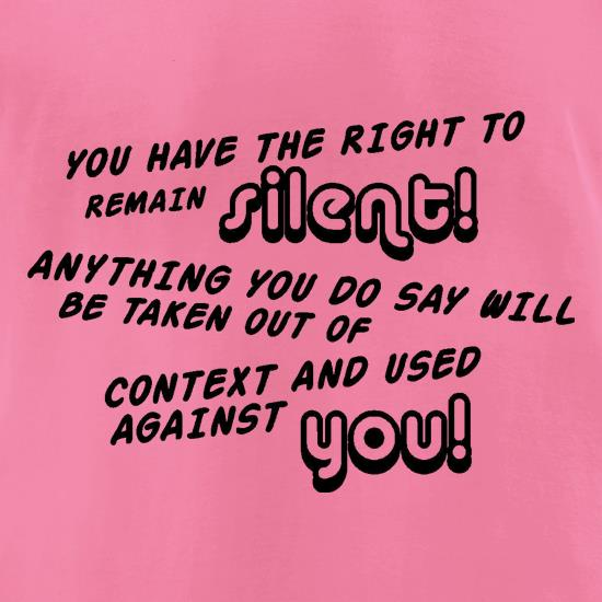 You Have The Right To Remain Silent t-shirts for ladies