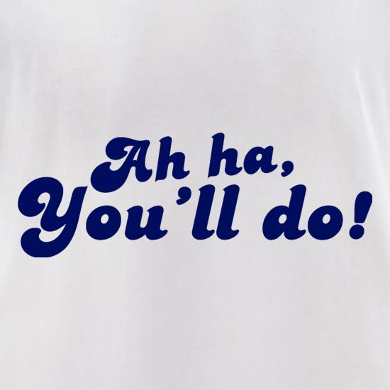 Ah Ha, You'll Do! t-shirts for ladies