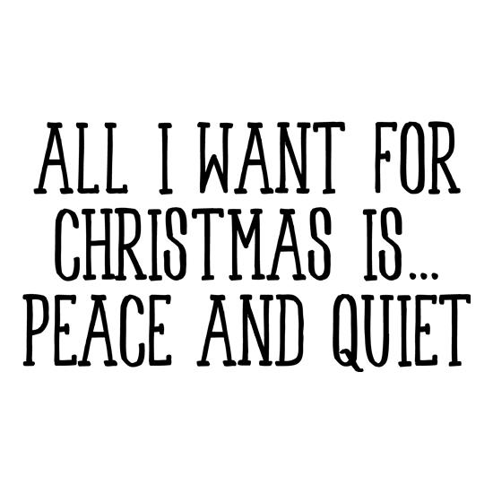All I Want For Christmas Is Peace & Quiet t-shirts
