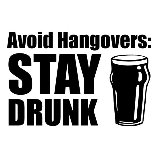 Avoid Hangovers : Stay Drunk t-shirts