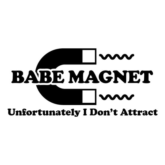 Babe Magnet Unfortunately I Don't Attract t-shirts
