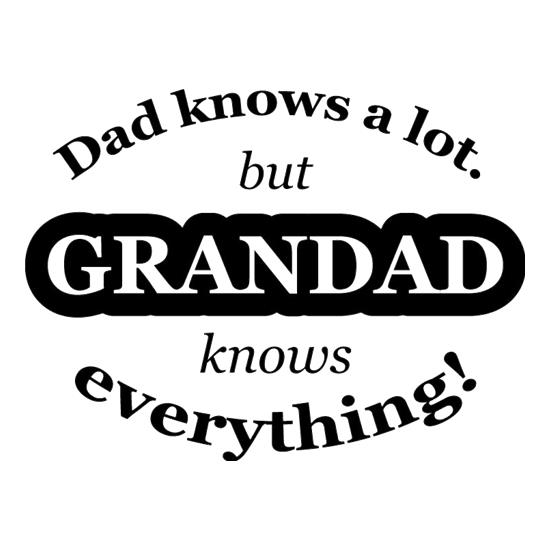 Dad Knows A Lot But Grandad Knows Everything t-shirts