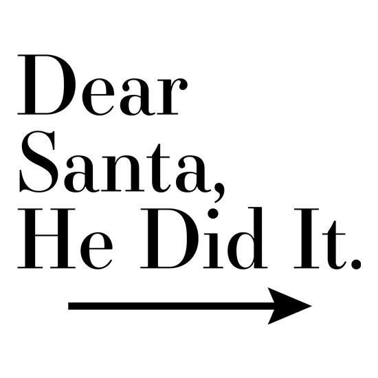 Dear Santa, He Did It (Right Arrow) t-shirts