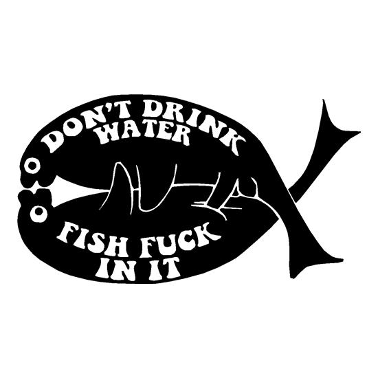 Don't drink water fish f**k in it t-shirts