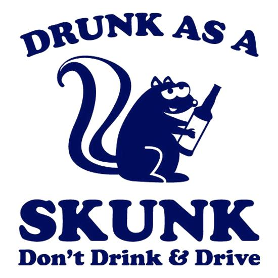 Drunk As A Skunk t-shirts