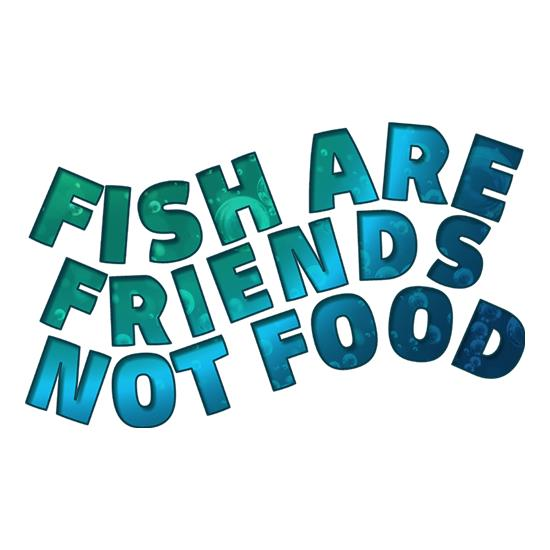 Fish Are Friends, Not Food t-shirts