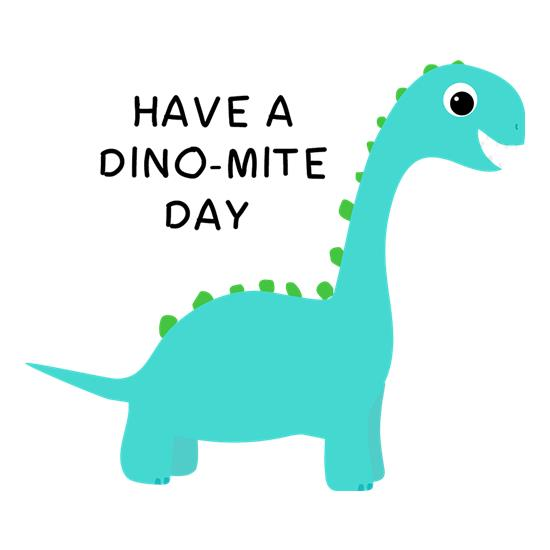 Have A Dino-Mite Day t-shirts