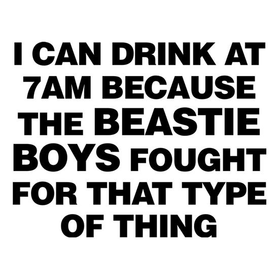I Can Drink At 7am Because The Beastie Boys Fought For That Type Of Thing t-shirts