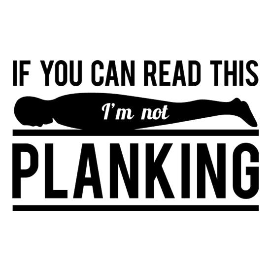 If You Can Read This I'm Not Planking t-shirts
