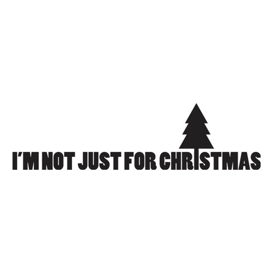 I'm Not Just For Christmas t-shirts