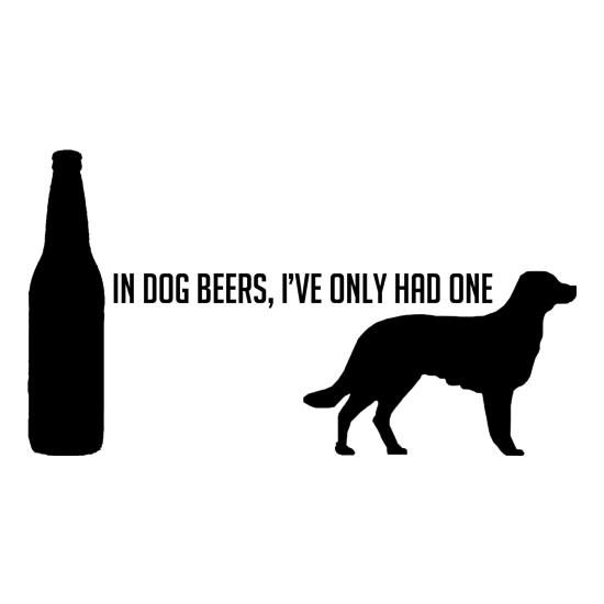 In Dog Beers, I've Only Had One t-shirts