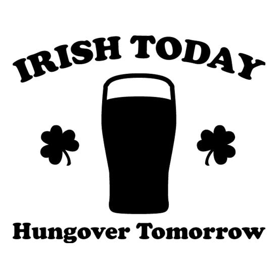 Irish Today Hungover Tomorrow t-shirts