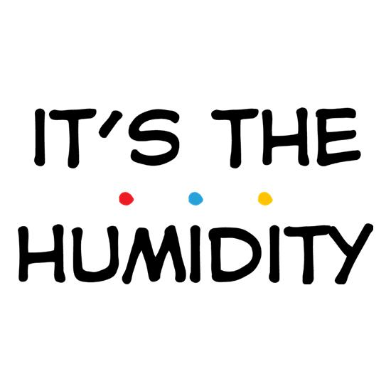 It's The Humidity t-shirts