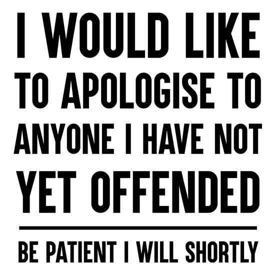 I Would Like To Apologise To Anyone I Have Not Yet Offended t-shirts