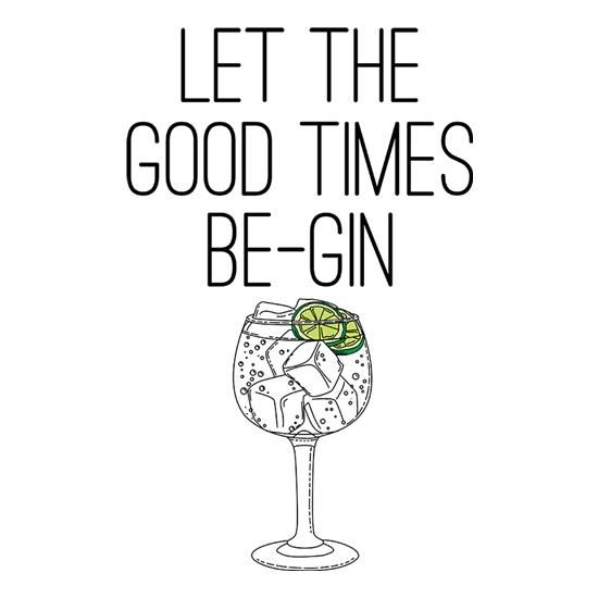Let The Good Times Be-Gin t-shirts
