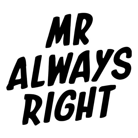 Mr Always Right t-shirts