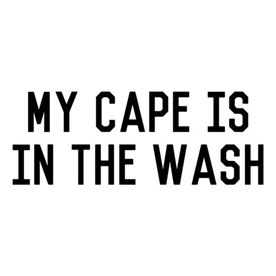 My Cape Is In The Wash t-shirts