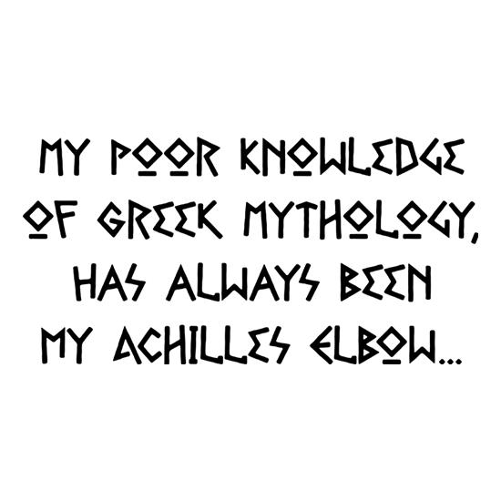 My Poor Knowledge Of Greek History Has Always Been My Achilles Elbow t-shirts