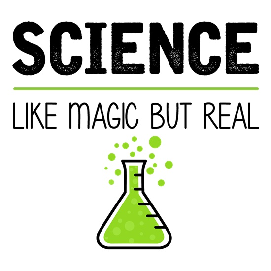 Science : Like Magic But Real t-shirts