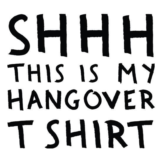 Sssh This Is My Hangover t-shirts