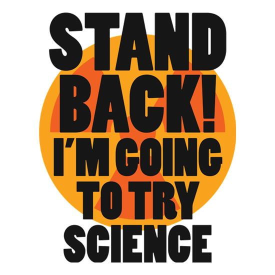 Stand Back I'm Going To Try Science t-shirts