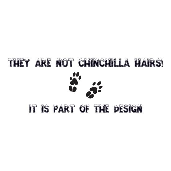 They are NOT Chinchilla Hairs. it is part of the design t-shirts