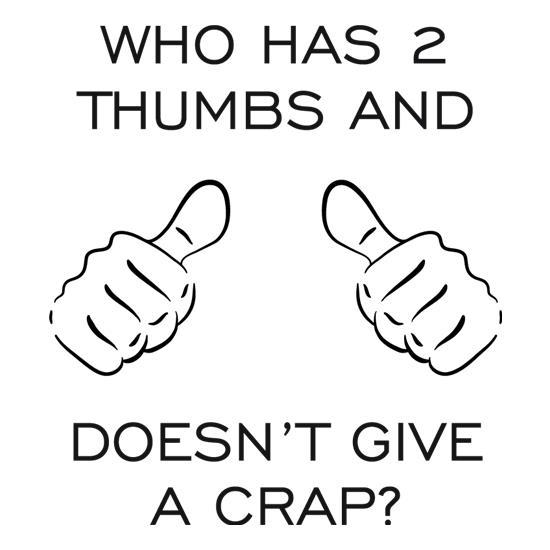 Who Has 2 Thumbs And Doesn't Give A Crap t-shirts