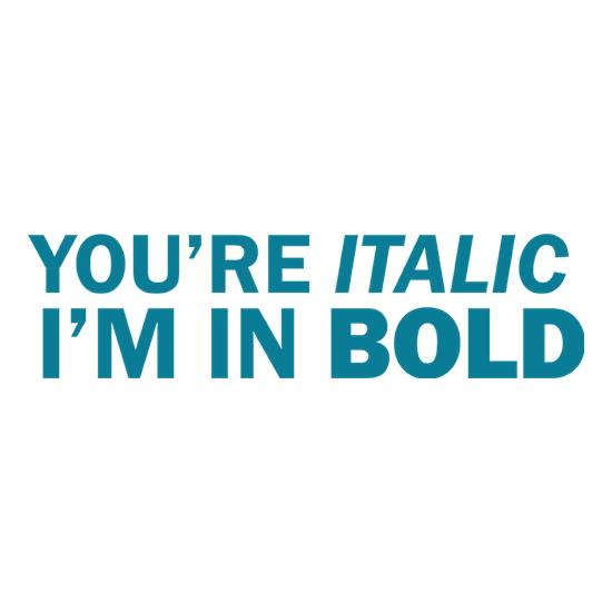 You're Italic, I'm In Bold t-shirts