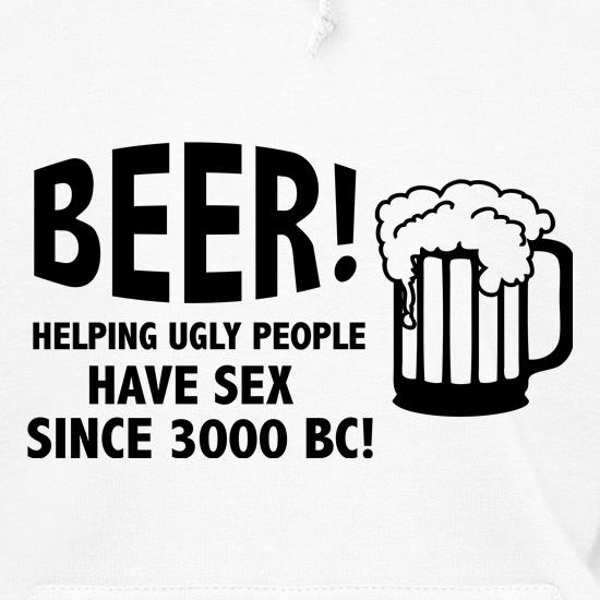Beer! Helping Ugly People Have Sex Since 3000BC! Hoodies