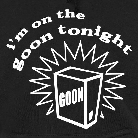 I'm on the goon tonight Hoodies