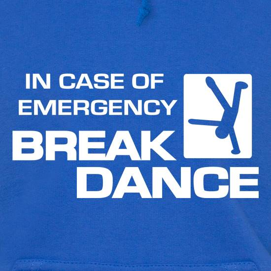 In Case Of Emergency Break Dance Hoodies