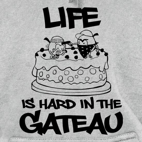 Life Is Hard In The Gateau Hoodies