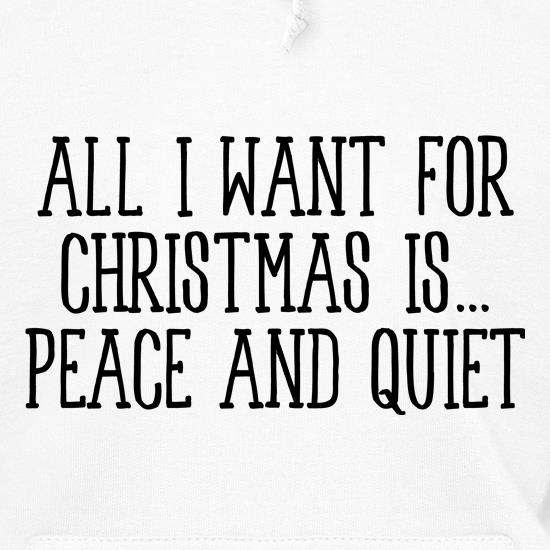 All I Want For Christmas Is Peace & Quiet Hoodies