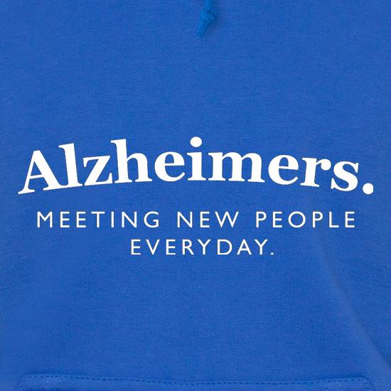 Alzheimers Meeting New People Everyday Hoodies