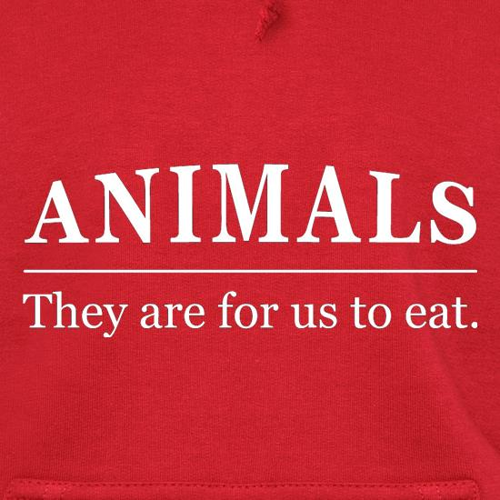 Animals They Are For Us To Eat Hoodies