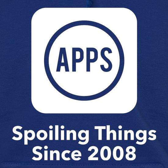 Apps Spoiling Things Since 2008 Hoodies