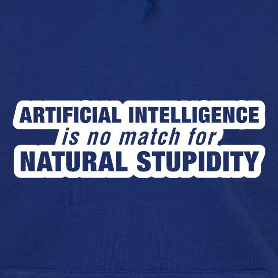 Artificial Intelligence Is No Match For Natural Stupidity Hoodies