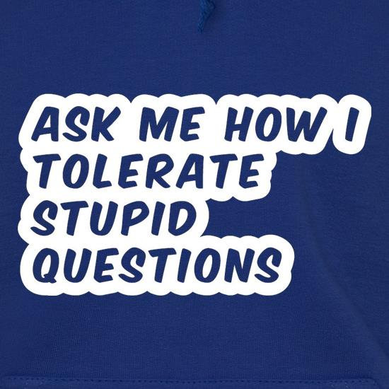 Ask Me How I Tolerate Stupid Questions Hoodies