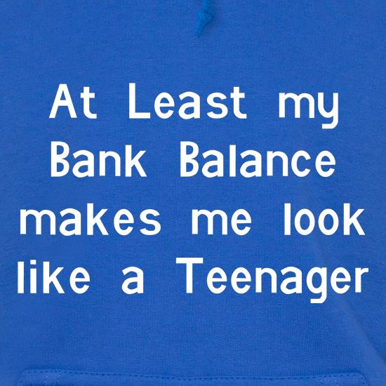 at least my bank balance makes me look like a teenager Hoodies