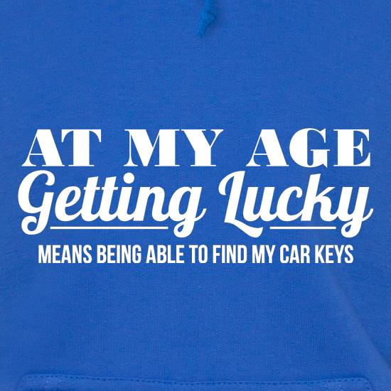 at my age getting lucky means being able to find my car keys Hoodies