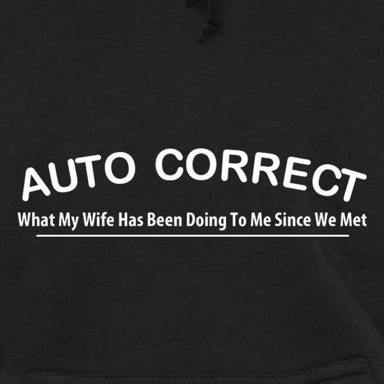 Auto Correct What My Wife Has Been Doing To Me Since We Met Hoodies