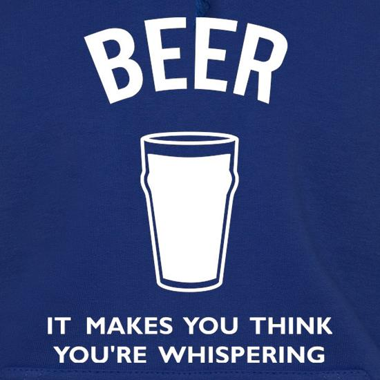 Beer It Makes You Think You're Whispering Hoodies