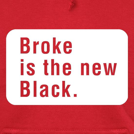Broke Is The New Black Hoodies