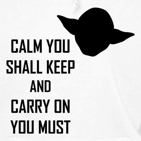 Calm You Shall Keep And Carry On You Must Hoodies